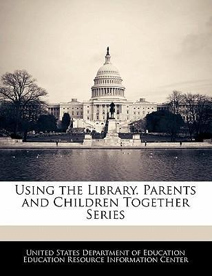 Using the Library. Parents and Children Together Series