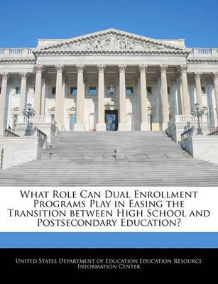 What Role Can Dual Enrollment Programs Play in Easing the Transition Between High School and Postsecondary Education?