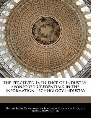 The Perceived Influence of Industry-Sponsored Credentials in the Information Technology Industry
