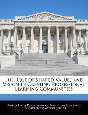 The Role of Shared Values and Vision in Creating Professional Learning Communities