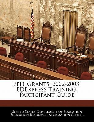 Pell Grants, 2002-2003. Edexpress Training. Participant Guide