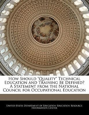 "How Should ""Quality"" Technical Education and Training Be Defined? a Statement from the National Council for Occupational Education"