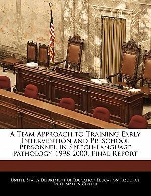 A Team Approach to Training Early Intervention and Preschool Personnel in Speech-Language Pathology, 1998-2000. Final Report