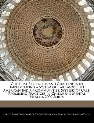 Cultural Strengths and Challenges in Implementing a System of Care Model in American Indian Communities. Systems of Care
