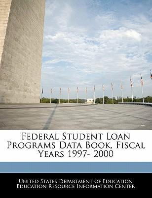 Federal Student Loan Programs Data Book, Fiscal Years 1997- 2000
