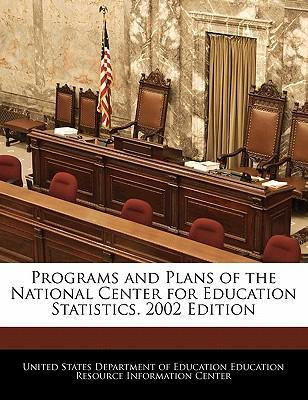 Programs and Plans of the National Center for Education Statistics. 2002 Edition