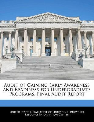 Audit of Gaining Early Awareness and Readiness for Undergraduate Programs. Final Audit Report
