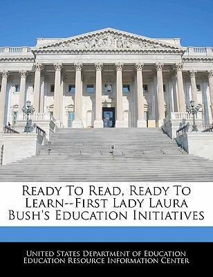 Ready to Read, Ready to Learn--First Lady Laura Bush's Education Initiatives