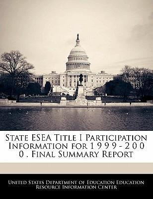State Esea Title I Participation Information for 1 9 9 9 - 2 0 0 0 . Final Summary Report
