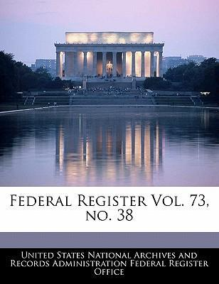 Federal Register Vol. 73, No. 38