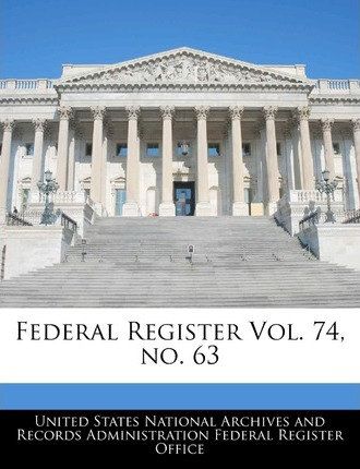 Federal Register Vol. 74, No. 63