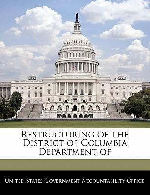 Restructuring of the District of Columbia Department of