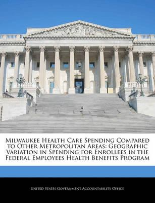 Milwaukee Health Care Spending Compared to Other Metropolitan Areas