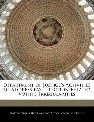 Department of Justice's Activities to Address Past Election-Related Voting Irregularities