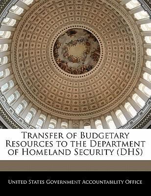 Transfer of Budgetary Resources to the Department of Homeland Security (Dhs)