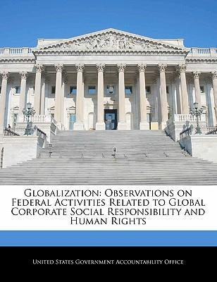 Globalization  Observations on Federal Activities Related to Global Corporate Social Responsibility and Human Rights
