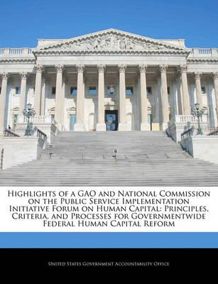 Highlights of a Gao and National Commission on the Public Service Implementation Initiative Forum on Human Capital