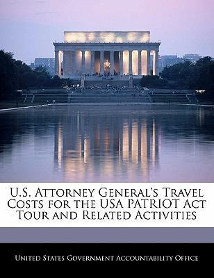 U.S. Attorney General's Travel Costs for the USA Patriot ACT Tour and Related Activities