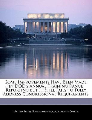 Some Improvements Have Been Made in Dod's Annual Training Range Reporting But It Still Fails to Fully Address Congressional Requirements