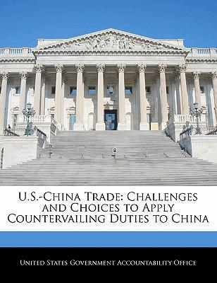 U.S.-China Trade  Challenges and Choices to Apply Countervailing Duties to China