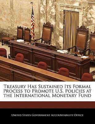 Treasury Has Sustained Its Formal Process to Promote U.S. Policies at the International Monetary Fund