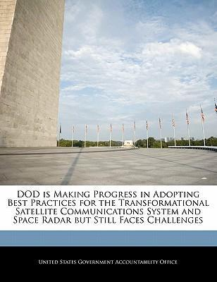 Dod Is Making Progress in Adopting Best Practices for the Transformational Satellite Communications System and Space Radar But Still Faces Challenges