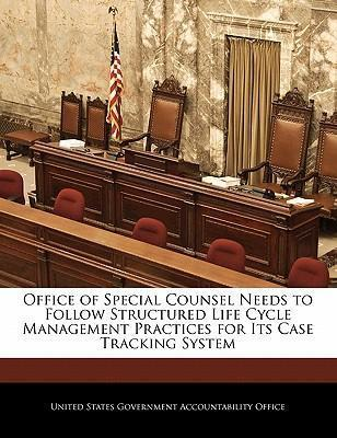 Office of Special Counsel Needs to Follow Structured Life Cycle Management Practices for Its Case Tracking System
