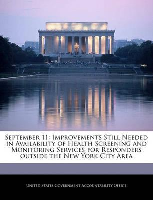 September 11  Improvements Still Needed in Availability of Health Screening and Monitoring Services for Responders Outside the New York City Area