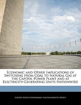Economic and Other Implications of Switching from Coal to Natural Gas at the Capitol Power Plant and at Electricity-Generating Units Nationwide