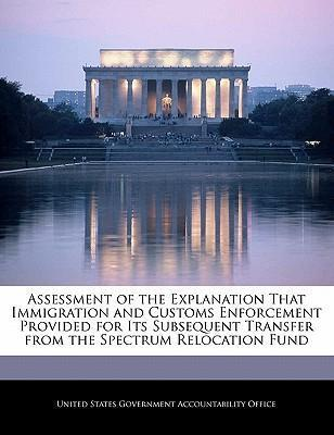 Assessment of the Explanation That Immigration and Customs Enforcement Provided for Its Subsequent Transfer from the Spectrum Relocation Fund