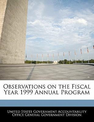 Observations on the Fiscal Year 1999 Annual Program