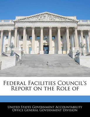 Federal Facilities Council's Report on the Role of