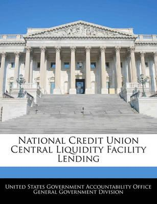National Credit Union Central Liquidity Facility Lending
