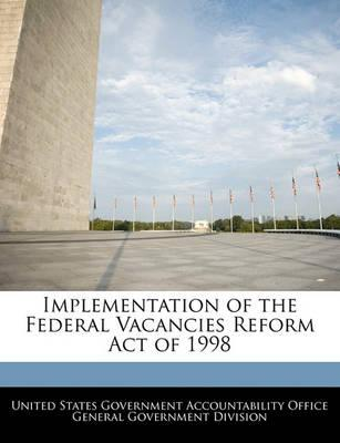 Implementation of the Federal Vacancies Reform Act of 1998