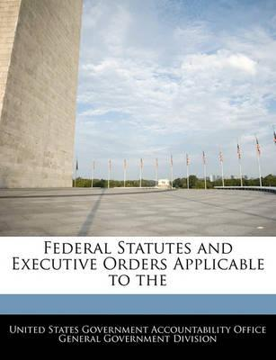 Federal Statutes and Executive Orders Applicable to the