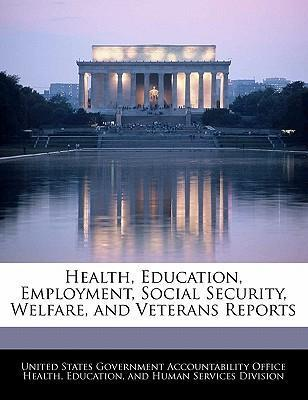 Health, Education, Employment, Social Security, Welfare, and Veterans Reports