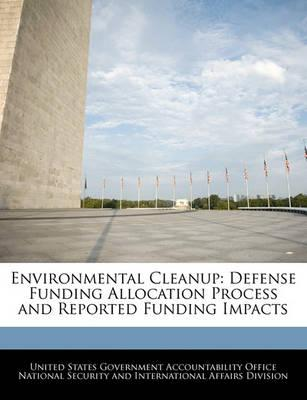 Environmental Cleanup  Defense Funding Allocation Process and Reported Funding Impacts
