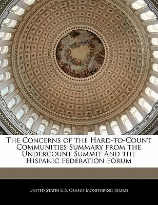 The Concerns of the Hard-To-Count Communities Summary from the Undercount Summit and the Hispanic Federation Forum