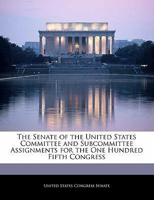 The Senate of the United States Committee and Subcommittee Assignments for the One Hundred Fifth Congress