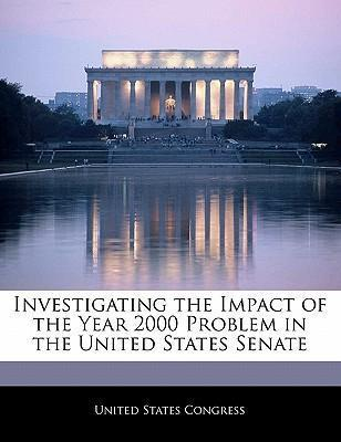 Investigating the Impact of the Year 2000 Problem in the United States Senate