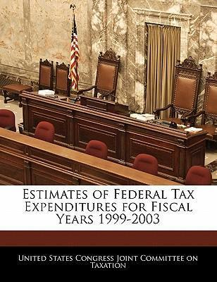 Estimates of Federal Tax Expenditures for Fiscal Years 1999-2003
