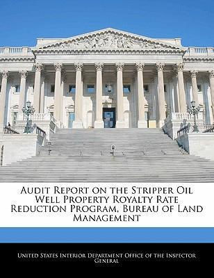 Audit Report on the Stripper Oil Well Property Royalty Rate Reduction Program, Bureau of Land Management