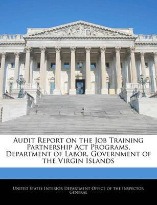 Audit Report on the Job Training Partnership ACT Programs, Department of Labor, Government of the Virgin Islands