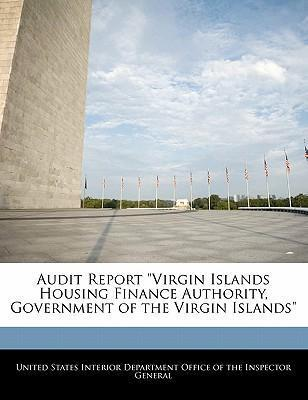 "Audit Report ""Virgin Islands Housing Finance Authority, Government of the Virgin Islands"""