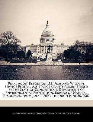 Final Audit Report on U.S. Fish and Wildlife Service Federal Assistance Grants Administered by the State of Connecticut, Department of Environmental Protection, Bureau of Natural Resources, from July 1, 2000, Through June 30, 2002