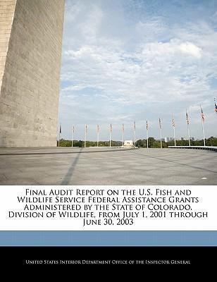 Final Audit Report on the U.S. Fish and Wildlife Service Federal Assistance Grants Administered by the State of Colorado, Division of Wildlife, from July 1, 2001 Through June 30, 2003