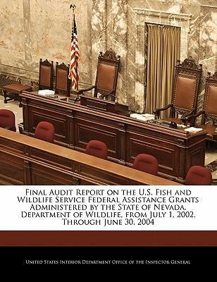 Final Audit Report on the U.S. Fish and Wildlife Service Federal Assistance Grants Administered by the State of Nevada, Department of Wildlife, from July 1, 2002, Through June 30, 2004