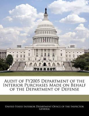 Audit of Fy2005 Department of the Interior Purchases Made on Behalf of the Department of Defense