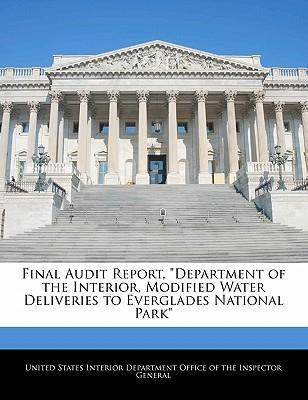 Final Audit Report, Department of the Interior, Modified Water Deliveries to Everglades National Park