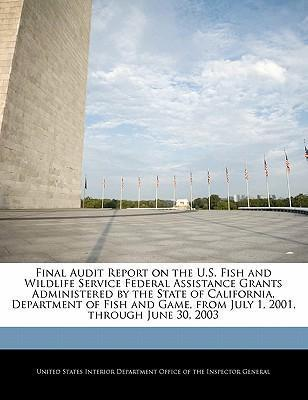 Final Audit Report on the U.S. Fish and Wildlife Service Federal Assistance Grants Administered by the State of California, Department of Fish and Game, from July 1, 2001, Through June 30, 2003